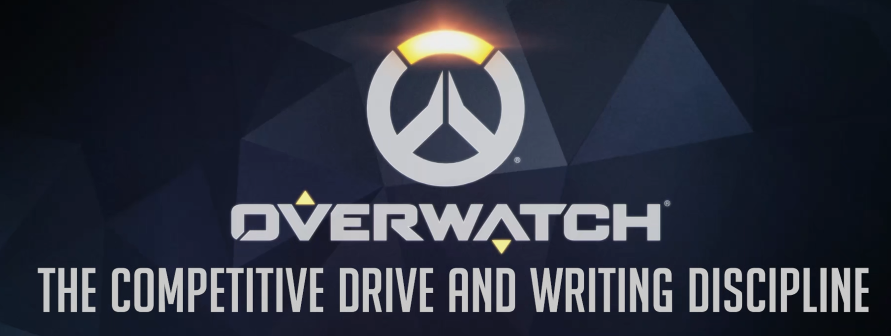 Overwatch and the Competitive Drive as it Relates to Writing Discipline